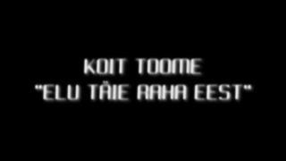 KOIT TOOME _Elu täie raha eest_ (Radio version)