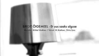 Birgit Õigemeel - Et uus saaks alguse