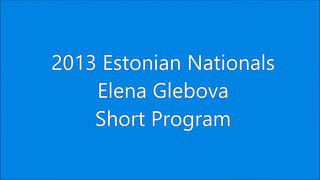 Elena Glebova - 2013 Estonian Nationals Short Program