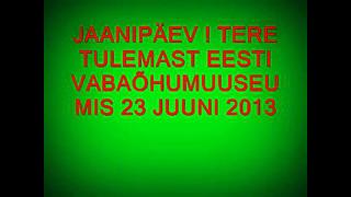 ЯНИ ПЯЕВ 2013 JAANIPÄEV EESTI VABAÕHUMUUSEUMIS 23 JUUNI 2013