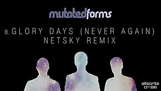 Mutated Forms - Glory Days (Never Again) - Netsky remix