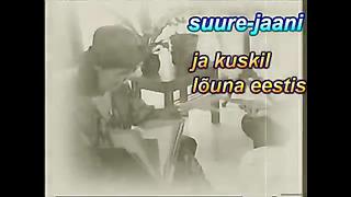 laulge kaasa suure jaani ja kuskil lõuna eesti