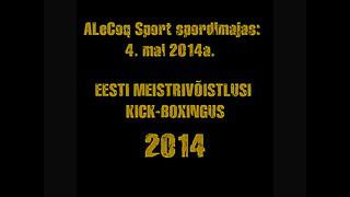 Eesti Meistrivõistlused Kickboxingus 2014 Tartus! 4. Mai 2014