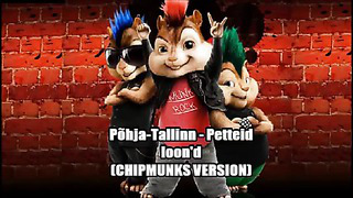 Põhja Tallinn - Petteid loon'd (CHIPMUNKS VERSION)