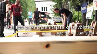 Käsitöö palkmajaehitajate kutsevõistlus 07.06.2014 Räpinas